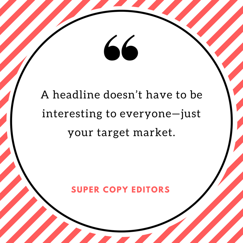 """Image of a quote that says, """"A headline doesn't have to be interesting to everyone—just your target market."""""""