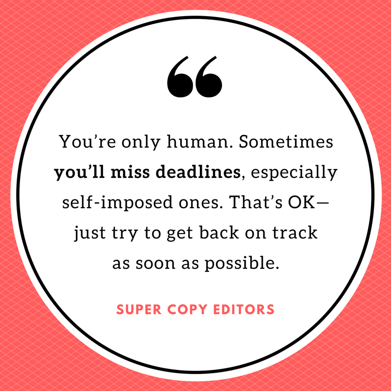 """Image of a quote that says: """"You're only human. Sometimes you'll miss deadlines, especially self-imposed ones. That's OK—just try to get back on track as soon as possible."""